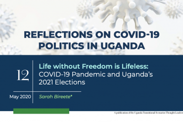 Life Without Freedom Is Lifeless: Covid-19 Pandemic And Uganda's 2021 Elections