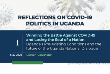 Winning The Battle Against Covid-19 And Losing The Soul Of A Nation Uganda's Pre-Existing Conditions And The Future Of The Uganda National Dialogue
