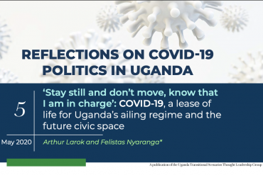 'Stay Still And Don't Move, Know That I Am In Charge': Covid-19, A Lease Of Life For Uganda's Ailing Regime And The Future Civic Space